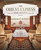 Bildband: Der Orient-Express - König der Züge. Der autorisierte Bildband zur Geschichte des legendären Luxuszuges. Mit einem Vorwort von Kenneth Branagh.
