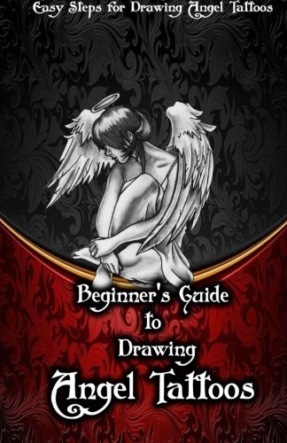Beginner?s Guide to Drawing Angel Tattoos: Easy Steps for Drawing Angel Tattoos (Volume 1)
