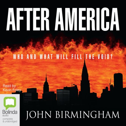 After America                   By:                                                                                                                                 John Birmingham                               Narrated by:                                                                                                                                 Kevin Foley                      Length: 20 hrs and 15 mins     17 ratings     Overall 4.1