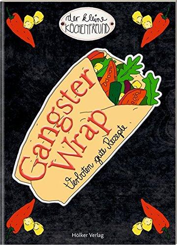 Der kleine Küchenfreund: Gangster Wrap: Verboten gute Rezepte