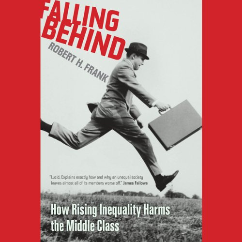 Falling Behind     How Rising Inequality Harms the Middle Class              By:                                                                                                                                 Robert H Frank                               Narrated by:                                                                                                                                 Robert H Frank                      Length: 3 hrs and 2 mins     1 rating     Overall 3.0