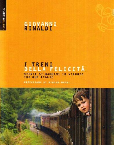 I treni della felicità. Storie di bambini in viaggio tra due Italie