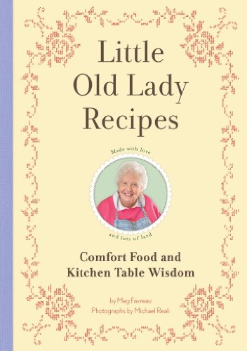 Little Old Lady Recipes: Comfort Food and Kitchen Table Wisdom by [Meg Favreau, Michael E. Reali]