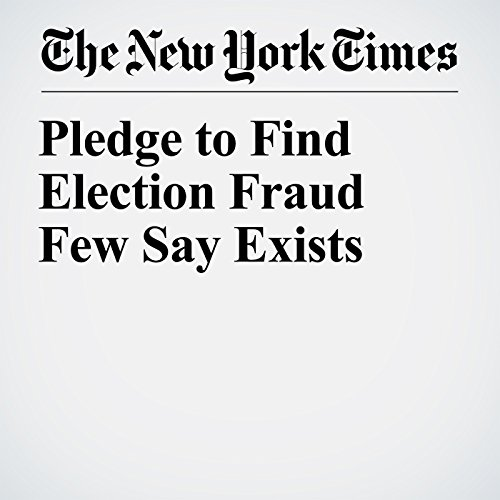 Pledge to Find Election Fraud Few Say Exists copertina