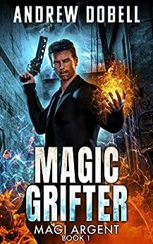 Magic Grifter: An Urban Fantasy Thriller (Magi Argent Book 1) by [Andrew Dobell]