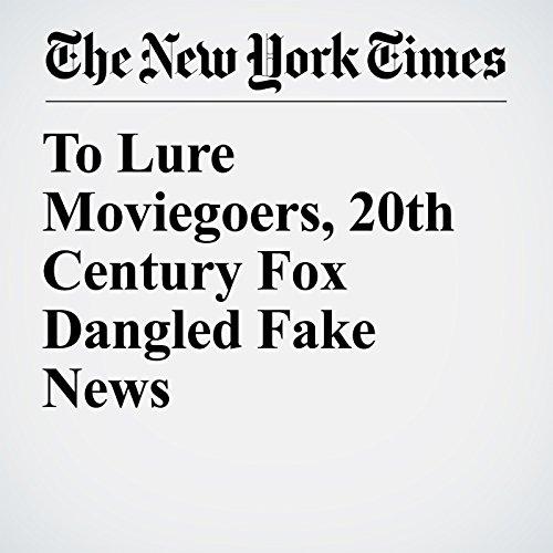 To Lure Moviegoers, 20th Century Fox Dangled Fake News copertina