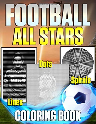 Football All Stars Dots Lines Spirals Coloring Book: Encourage Your Creativity And Relax With The New Way To Color