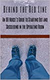 Behind the Red Line: An OR Nurse's Guide to Starting Out and Succeeding in the Operating Room (English Edition)