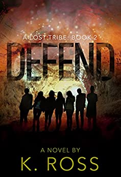 Defend: A Lost Tribe (Book 2) by [K. Ross]
