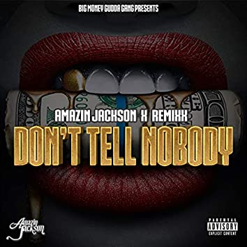 Don't Tell Nobody (feat. Remixx)
