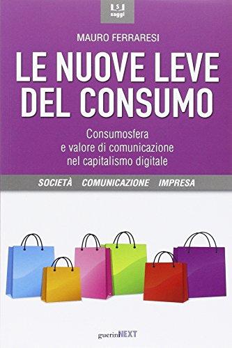 Le nuove leve del consumo. Consumosfera e valore di comunicazione nel capitalismo digitale
