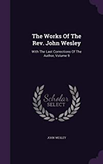The Works of the REV. John Wesley: With the Last Corrections of the Author, Volume 9