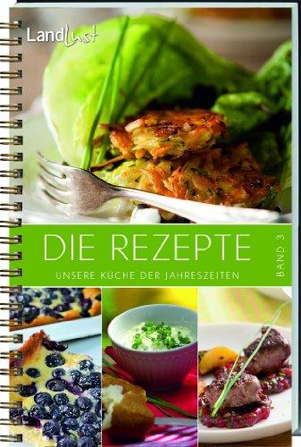 Landlust - Die Rezepte 3: Unsere Küche der Jahreszeiten