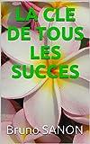 LA CLE DE TOUS LES SUCCES (French Edition)