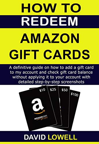 How to Redeem Amazon Gift Card: A definitive guide to add a gift card to amazon account and check gift card balance without applying it to your account ... step-by-step screenshots (English Edition)