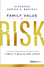 Family Value At Risk: Inclusive Communication To Pass On Your Family's Wealth And Legacy