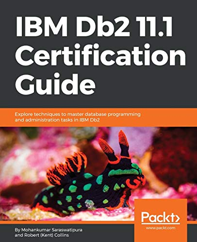 IBM Db2 11.1 Certification Guide: Explore techniques to master database programming and administrati