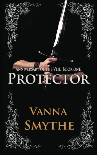 Book: Protector (Anniversary of the Veil, Book 1) by Vanna Smythe