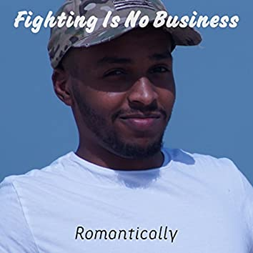Fighting Is No Business