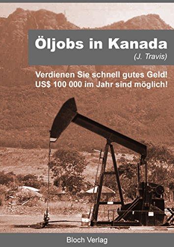Öl Jobs in Kanada: Verdienen Sie US$ 100. 000 im Jahr