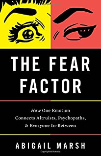 The Fear Factor: How One Emotion Connects Altruists, Psychopaths, and Everyone In-Between