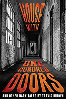 House With One Hundred Doors: And Other Dark Tales (Never Sleep Again) by [Travis Brown, Velox Books]