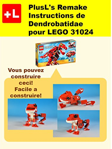 PlusL's Remake Instructions de Dendrobatidae pour LEGO 31024: Vous pouvez construire le Dendrobatidae de vos propres briques! (French Edition)