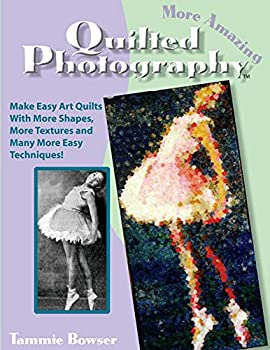 More Amazing Quilted Photography  Easy Art Quilts With More Shapes More Textures and Many More Easy Techniques!  Art Quilt Books   Volume 2