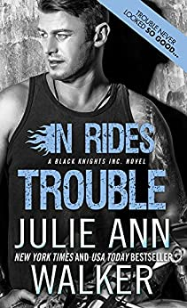 In Rides Trouble (Black Knights Inc. Book 2) by [Julie Ann Walker]