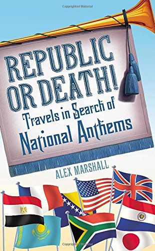 Republic or Death!: Travels in Search of National Anthems