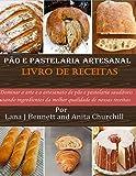 Pão e pastelaria artesanal Livro de receitas: Dominar a arte e o artesanato de pão e pastelaria saudáveis usando ingredientes da melhor qualidade de nossas receitas