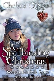 A Spellbinding Christmas (Scott's Kinfolk Saga Book 1) by [Chelsea O'Neal, Laura Christopher]