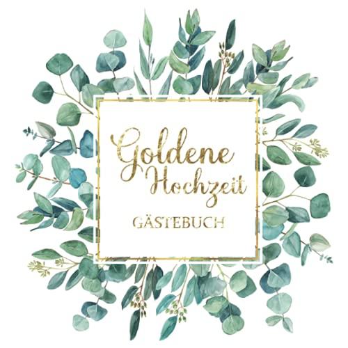 Goldene Hochzeit - Gästebuch: Ideal zum 50. Hochzeitstag. Geschenkidee für Goldene Hochzeiten