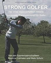 STRONG GOLFER: Das erste wissenschaftlich basierte funktionelle Trainingskonzept für Golfer - von den Sportwissenschaftlern Maurice Calmano und Niels Schulz