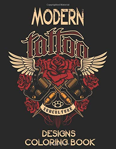 Modern Tattoo Designs Coloring Book: Gorgeous Adult Coloring Book with Awesome Skulls, Guns, Roses, Sexy, and Relaxing Tattoo Designs for Men and Women