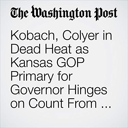 Kobach, Colyer in Dead Heat as Kansas GOP Primary for Governor Hinges on Count From Suburbs copertina