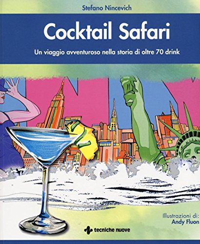 Cocktail safari. Un viaggio avventuroso nella storia di 70 drink