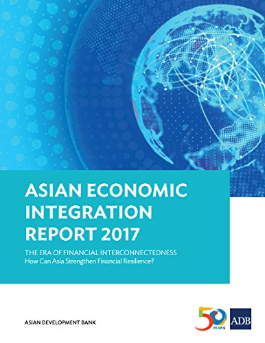 Asian Economic Integration Report 2017: The Era of Financial Interconnectedness---How Can Asia Strengthen Financial Resilience? (Asian Economic Integration Monitor) (English Edition)