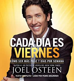 Cada Día es Viernes [Every Day a Friday]     Cómo ser mas feliz 7 días por semana [How to Be Happier 7 Days a Week]              By:                                                                                                                                 Joel Osteen                               Narrated by:                                                                                                                                 Pedro Anszniker                      Length: 12 hrs and 24 mins     62 ratings     Overall 4.8