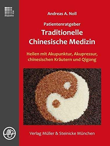 Patientenratgeber Traditionelle Chinesische Medizin: Heilen mit Akupunktur, Akupressur, chinesischen Kräutern und Qigong