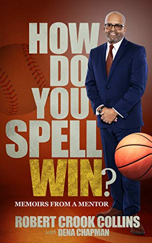 How Do You Spell Win?: Memoirs From a Mentor