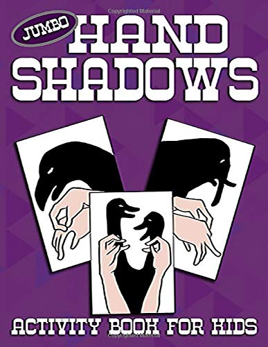 Jumbo Hand Shadows Activity Books For Kids: 50 Easy To Follow Illustrations To Show You How To Make Hand Shadow Puppets & Animals