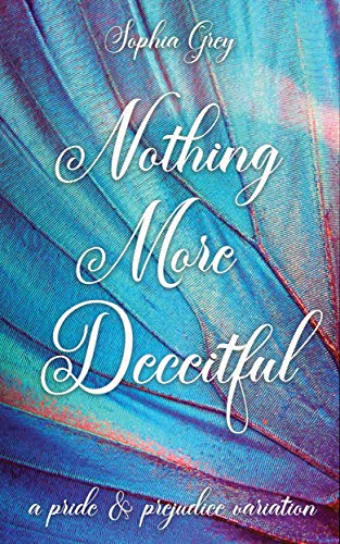 Nothing More Deceitful: A Pride and Prejudice Variation by [Sophia  Grey]