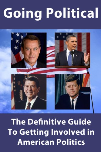 Going Political: The Definitive Guide to Getting Involved in American Politics