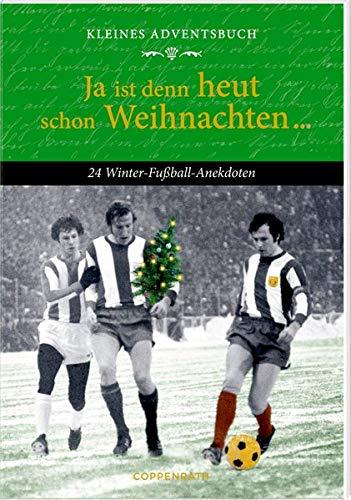 Kleines Adventsbuch - Ja ist denn heut schon Weihnachten ...: 24 Winter-Fußball-Anekdoten