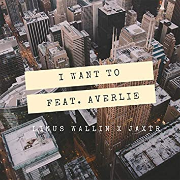 I Want To (feat. Averlie)