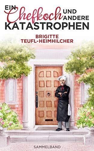 Buchseite und Rezensionen zu 'Ein Chefkoch und andere Katastrophen: Sammelband' von Brigitte Teufl-Heimhilcher