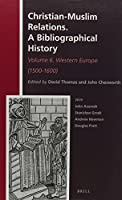 Western Europe 1500-1600: A Bibliographical History: Western Europe (1500-1600) (History of Christian-muslim Relations / Christian-muslim Relations: a Bibliographical History)