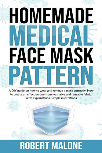 HOMEMADE MEDICAL FACE MASK PATTERN: Making different DIY protective mask for virus protection at home.How to create an effective one from washable and ... & pictures included (English Edition)
