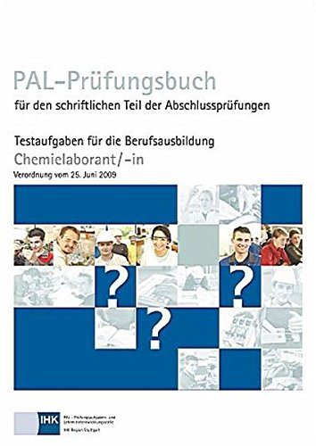 PAL-Prüfungsbuch für den schriftlichen Teil der Abschlussprüfungen: Testaufgaben für die Berufsausbildung Chemielaborant/-in Verordnung vom 25.06.2009